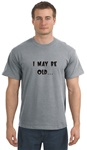 I may be old gray t-shirt or hoodie